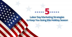 us labor day marketing strategies